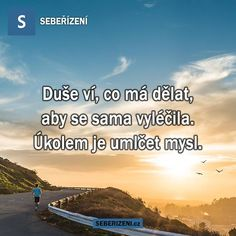 Duše ví, co má dělat, aby se sama vyléčila. Motivational Thoughts, Inspirational Quotes, Big Words, Emotional Pain, Timeline Photos, Tarot, Self Improvement, Quotations, Burns