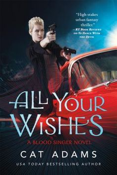 All Your Wishes: A Blood Singer Novel by Cat Adams. Click on the cover to see if the book is available at Freeport Community Library.