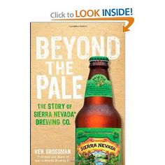 Beyond the Pale: The Story of Sierra Nevada Brewing Co. [Hardcover]