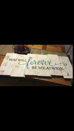 """""""You will forever be my always """" Wood sign"""