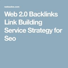 Web 2.0 Backlinks Link Building Service Strategy for Seo