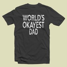 WORLD'S OKAYEST DAD Funny Humor TShirt T Shirt Tee by BoooTees, $13.99