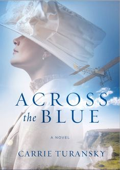 Book Review (and a Giveaway!): Across the Blue by Carrie Turansky - Reading Is My SuperPower