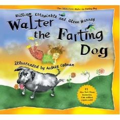 Walter the Farting Dog. Absolutely hillarious!!!