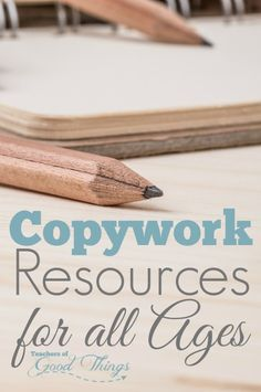 Copywork Resources for All Ages - Implementing the Charlotte Mason way of copywork will prove easy when you have resources to give to your children from beginning writing through high school. | www.teachersofgoodthings.com