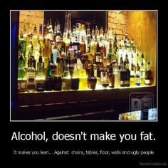 Alcohol makes you LEAN!