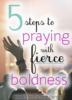So much of Scripture tells us that when we pray, God hears. This means we can begin praying with fierce boldness! Learn the 5 steps to start today!