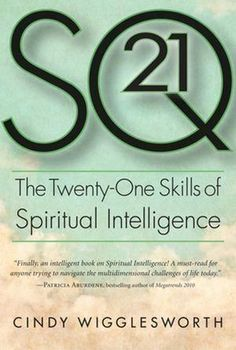 SQ 21: The Twenty-One Skills of Spiritual Intelligence by Cindy Wigglesworth