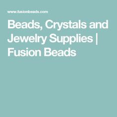 Beads, Crystals and Jewelry Supplies | Fusion Beads