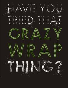 Have You Tried That Crazy Wrap Thing   www.tlsbodywraps.myitworks.com 925-584-2162 Tina_sanford@icloud.com