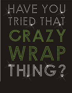 Have You Tried That Crazy Wrap Thing Hot by CrazySportzMomBling, $15.00