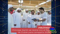 El Principe Karim Se Reúne Con El Rey De Dubai Para Campaña 2020