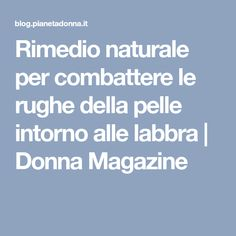 Rimedio naturale per combattere le rughe della pelle intorno alle labbra | Donna Magazine Holidays And Events, Health And Beauty, The Cure, Beauty Hacks, Shampoo, Skin Care, How To Make, Hobby, Anna