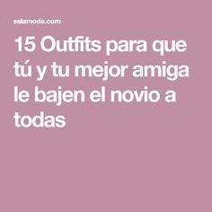 15 Outfits para que tú y tu mejor amiga le bajen el novio a todas