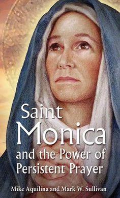 St. Monica and the Power of Persistent Prayer: Mike Aquilina, Mark W. Sullivan: 9781612785639: Amazon.com: Books