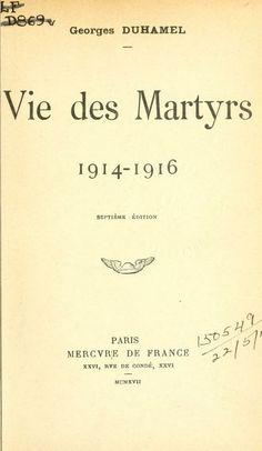 """"""" Vie des martyrs 1914-1916""""  .Georges Duhamel. https://archive.org/details/viedesmartyrs19100duhauoft  http://absysnetweb.bbtk.ull.es/cgi-bin/abnetopac01?TITN=159123 #Primeraguerramundial"""