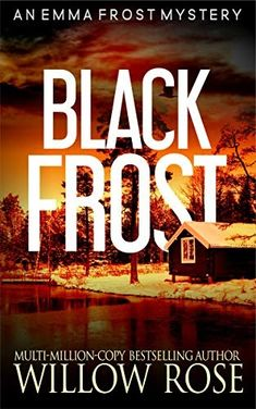 BLACK FROST (Emma Frost Book 13) Free by Willow Rose Get Her Back, Romance Authors, Romance Books, Mystery Series, Mystery Thriller, Emma Frost, Books To Buy, Bestselling Author, Book Lovers