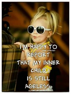 I'm happy to report that my inner child is still ageless. I'm happy to report that my inner Great Quotes, Funny Quotes, Life Quotes, Inspirational Quotes, I'm Happy Quotes, Flirting Quotes, Happy Birthday Quotes, Happy Birthday Wishes, Happy Birthday Child