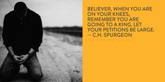 Believer, when you are on your knees, remember you are going to a king (THE King). Let your petitions be large. - Charles Spurgeon One of the greatest prayers in the Bible occurs in the book of Acts. The believers prayed -Now, Lord, consider their...
