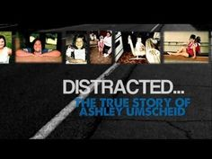 "This video is a short clip from ""Distracted...The True Story of Ashley Umscheid."" Ashley's life came to a tragic end when she was texting her sister while driving and lost control of her vehicle."