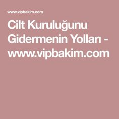 Cilt Kuruluğunu Gidermenin Yolları - www.vipbakim.com