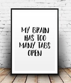 Funny Typography Poster My Brain Has Too Many Tabs Open Printable Quote Office…