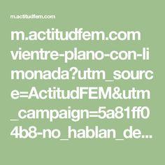 m.actitudfem.com vientre-plano-con-limonada?utm_source=ActitudFEM&utm_campaign=5a81ff04b8-no_hablan_de_sus_sentimientos_8_24_2012&utm_medium=email