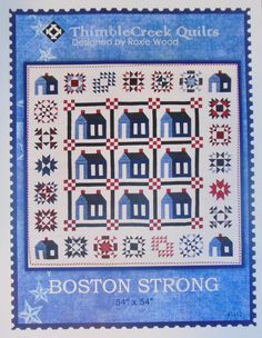 "Quilt pattern designed by Roxie Wood of Thimble Creek Quilts - Boston Strong - Finished size about 54"" by 54"""