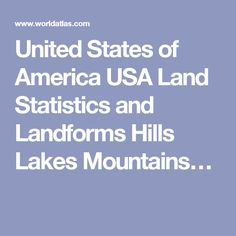 United States of America USA Land Statistics and Landforms Hills Lakes Mountains…