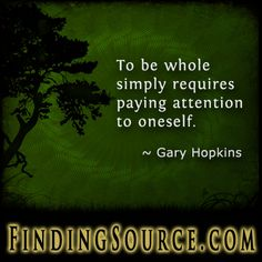 https://www.goodreads.com/quotes/780363-to-be-whole-simply-requires-paying-attention-to-oneself