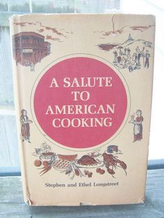 A Salute To American Cooking, Stephen And Ethel Longstreet, Hardcover With Original Dust Jacket, Copyright 1968 by junkblossoms2 on Etsy