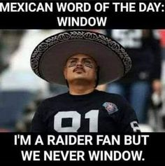 Oakland Raiders Funny, Raiders Fans, Mexican Words, Mexican Hat, Morning Jokes, Funny Quotes, Funny Memes, Giants Football, Nfl Memes