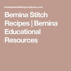 Bernina Stitch Recipes | Bernina Educational Resources
