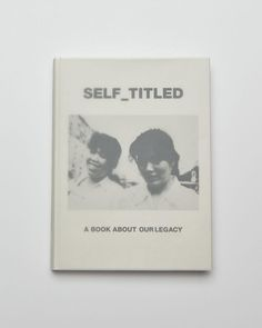 SELF_TITLED: A BOOK ABOUT OUR LEGACY