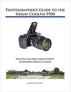 Photographer's Guide to the Nikon Coolpix Alexander S. White: 9781937986483 Nikon Camera Tips. Nikon P900, Nikon Coolpix, Nikon Camera Tips, Camera Hacks, Time Lapse Photography, Video Photography, Nikon Photography, Infrared Photography, Book Categories