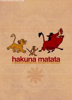 it means no worries :)  I love this, reminds me of my sister. We used to sing it in the car all the time. She was Timone and I was Pumba LOL!