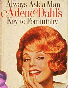 Arlene Dahl is here to tell you all the insider secrets of catching and keeping a man. Inside you will find tons of helpful tips on fashion, hair, makeup,and even romance! Evidently, the dudes just love when women are helpless and pretty