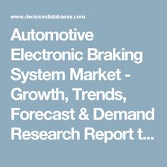 Automotive Electronic Braking System Market - Growth, Trends, Forecast & Demand Research Report till 2022