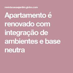 Apartamento é renovado com integração de ambientes e base neutra