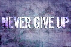 ... never give up