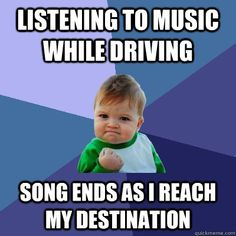 listening to music while driving song ends as i reach my des - Success Kid