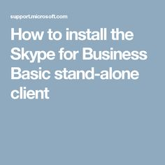 How to install the Skype for Business Basic stand-alone client