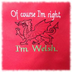 Embroidered, Of course I'm right, I'm Welsh apron. Facts About Wales, Wales Uk, North Wales, Learn Welsh, Welsh Words, Novelty Aprons, Welsh Language, Saint David's Day, Welsh Dragon