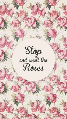 Stop and smell the roses quote phone wallpaper