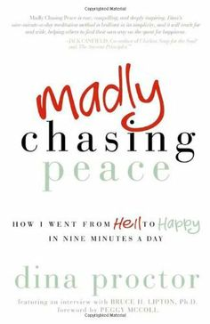 Madly Chasing Peace: How I Went From Hell to Happy in Nine Minutes a Day by Dina Proctor, http://www.amazon.com/dp/1614483027/ref=cm_sw_r_pi_dp_LNi7qb1F4JJTS