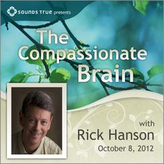 The Compassionate Brain - Activating the Neural Circuits of Kindness, Caring, and Love Practical Neuroscience for Transformation | Dr. Rick Hanson presents a FREE seven-part video series—The Compassionate Brain—that explores effective ways to change your brain and heart and life.