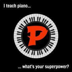I teach piano....