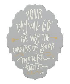 Take a look at this 'Your Day Will Go' Wall Sign on zulily today! Fabulous Quotes, Amazing Quotes, Great Quotes, Work Quotes, Quotes To Live By, Me Quotes, Favorite Words, Favorite Quotes, Life Words