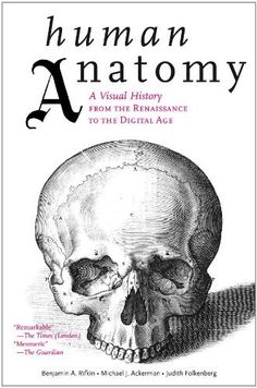 Human Anatomy: A Visual History from the Renaissance to the Digital Age by Benjamin A. Rifkin, http://www.amazon.com/dp/0810997983/ref=cm_sw_r_pi_dp_1.h.qb1R88Z11