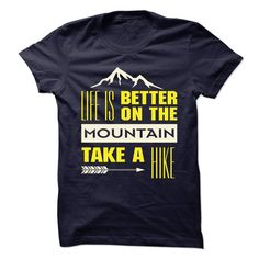 Life is better on the mountain Take a hike T SHIRT #mountain #hike #shirt
